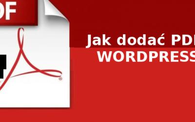 Jak dodać plik PDF do wpisu/strony na WordPressie?